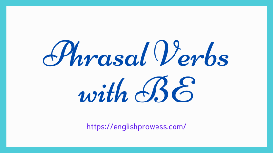 Phrasal Verbs with BE
