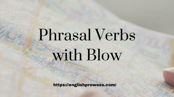 Phrasal Verbs with Blow